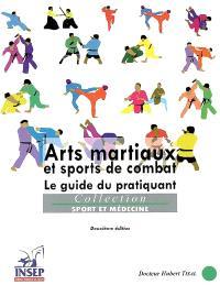 Arts martiaux et sports de combat : le guide du pratiquant