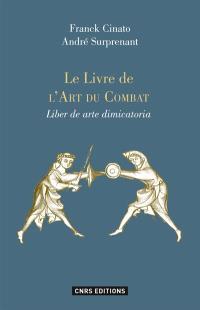 Le livre de l'art du combat : commentaires et exemples = Liber de arte dimicatoria : commentaires et exemples