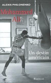 Mohammed Ali : un destin américain : essai