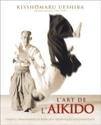 L'art de l'aïkido de Morihei Ueshiba : principes et techniques fondamentales
