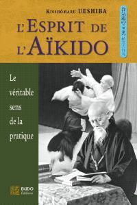 L'esprit de l'aïkido : le véritable sens de la pratique