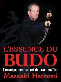 L'essence du budo : l'enseignement secret du grand maître