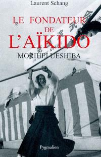 Le fondateur de l'aïkido : Morihei Ueshiba