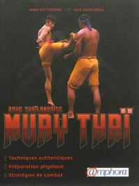 Muay thaï, boxe thaïlandaise : techniques authentiques, préparation physique, stratégies de combat