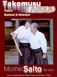 Takemusu aïkido. Volume 5, Bukidori & ninindori