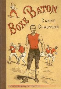 Traité de canne, boxe et bâton : théorie et exercices, 1908-2008