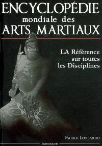 Encyclopédie mondiale des arts martiaux : la référence sur toutes les disciplines
