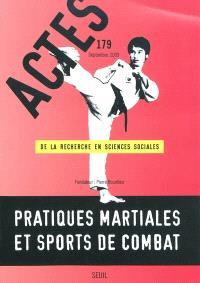 Actes de la recherche en sciences sociales. n° 179, Pratiques martiales et sports de combat