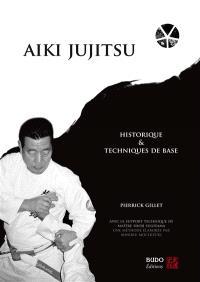 Aïki jujitsu : historique et techniques de base : une méthode élaborée par Minoru Mochizuki