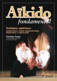 Aïkido fondamental. Volume 2006, Techniques supérieures : suwari-waza, hanmi handachi-waza, koshi-nage et tanto-dori