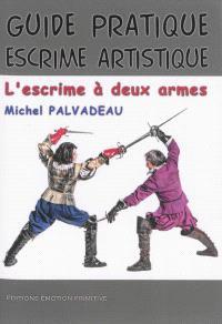 Guide pratique d'escrime artistique : l'escrime à deux armes : rapière et dague, 1550-1650