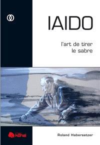 Iaido : l'art de tirer le sabre