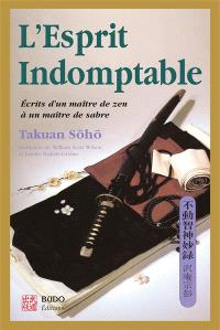 L'esprit indomptable : écrit d'un maître zen à un maître de sabre