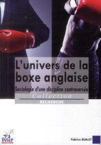 L'univers de la boxe anglaise : sociologie d'une discipline controversée