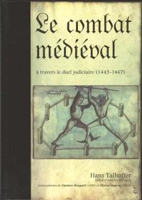 Le combat médiéval : à travers le duel judiciaire (1443-1467)