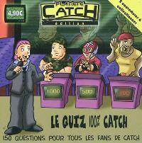 Le quiz 100 % catch : 150 questions pour tous les fans de catch