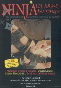 Les techniques de combat des guerriers de l'ombre. Volume 2, Ninja : les armes du Ningu : maniement d'armes & ninjutsu, shuriken, étoile, chaîne, bâton, griffe... et les katas oubliés en images !