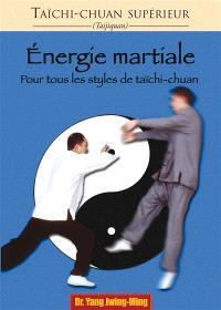 Taïchi-chuan supérieur : taijiquan, Energie martiale : pour tous les styles de tai-chi-chuan