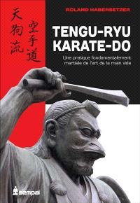 Tengu-ryu karate-do : une pratique fondamentalement martiale de l'art de la main vide