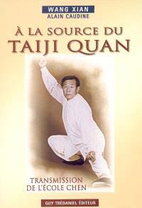 A la source du taiji quan : transmission de l'école Chen