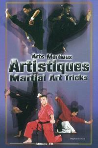 Arts martiaux artistiques : techniques de base et avancées = Martial arts tricks and combos : basic and advanced techniques