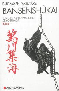 Bansenshûkai : le traité des dix mille rivières. Suivi de Cent poèmes ninja