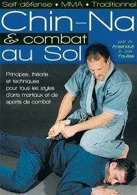 Chin-na et combat au sol : principes, théorie et techniques pour tous les styles d'arts martiaux et de sports de combat
