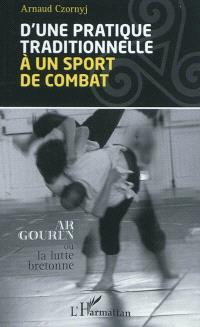 D'une pratique traditionnelle à un sport de combat : ar gouren ou la lutte bretonne