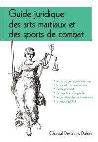 Guide juridique des arts martiaux et des sports de combat : les structures administratives, le sportif de haut niveau, l'enseignement, l'attribution des grades, le contrôle des manifestations, la responsabilité