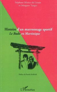 Histoire d'un marronnage sportif : le budo en Martinique; Suivi de Le sport en Martinique : constat, réflexions et propositions : contributions