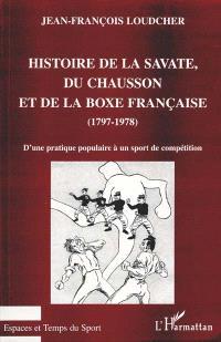 Histoire de la savate, du chausson et de la boxe française, 1797-1978 : d'une pratique populaire à un sport de compétition