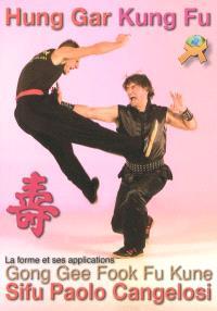 Hung gar kung-fu : la forme gong gee fook fu kune et ses applications