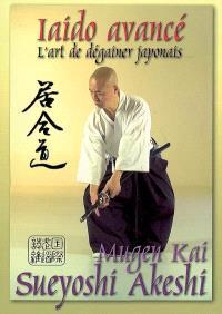 Iaido avancé : l'art de dégainer le katana japonais = Mugen Kai laido