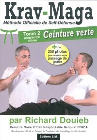 J'apprends le krav-maga : méthode officielle de self-défense. Volume 2, Programme officiel de la ceinture verte