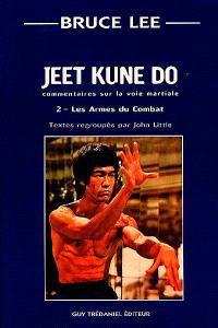 Jeet kune do : commentaire sur la voie martiale. Volume 2, Les armes du combat