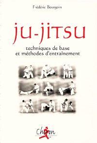 Ju-jitsu : techniques de base et méthodes d'entraînement