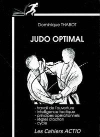Judo optimal : travail de l'ouverture, intelligence tactique, principes opérationnels, règles d'action, cycle