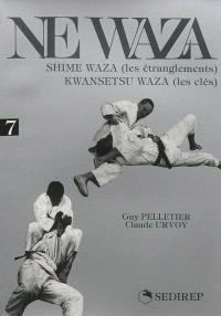 Judo supérieur au sol. Volume 7, Ne waza fondamental et dynamique : shime waza, kwansetsu waza = Ne waza fondamental et dynamique : les étranglements, les clés