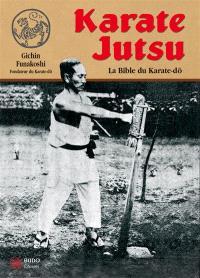 Karaté jutsu : les enseignements de maître Funakoshi tels qu'à leur origine