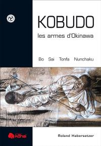 Kobudo, les armes d'Okinawa : bo, sai, tonfa, nunchaku