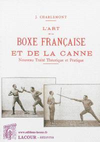 L'art de la boxe française et de la canne : nouveau traité théorique et pratique