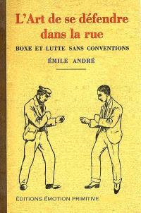L'art de se défendre dans la rue : boxe et lutte sans conventions : 1937-2007
