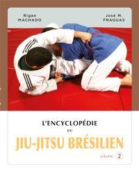L'encyclopédie du jiu-jitsu brésilien. Volume 2