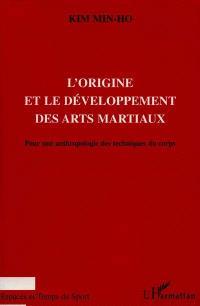 L'origine et le développement des arts martiaux : pour une anthropologie des techniques du corps
