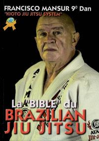 La bible du brazilian jiu jitsu : kioto jiu jitsu system