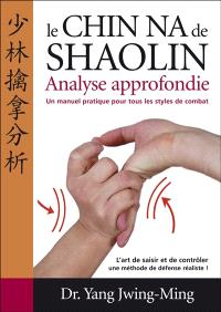 Le chin-na de Shaolin : analyse approfondie