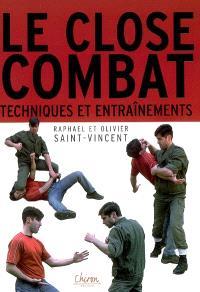 Le close-combat. Volume 1, Entraînements et techniques : manuel