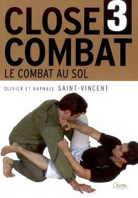 Le close-combat. Volume 3, Le combat au sol