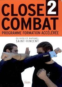 Le close-combat. Volume 2, Programme formation accélérée au combat sans arme : manuel