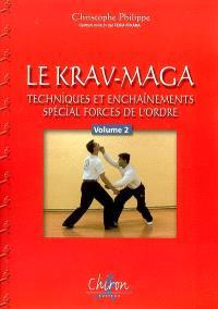 Le krav-maga. Volume 2, Techniques et enchaînements, spécial forces de l'ordre